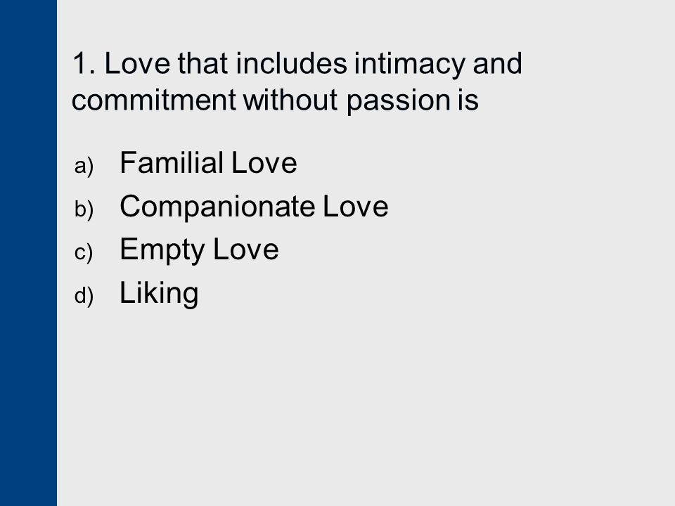 1. Love that includes intimacy and commitment without passion is