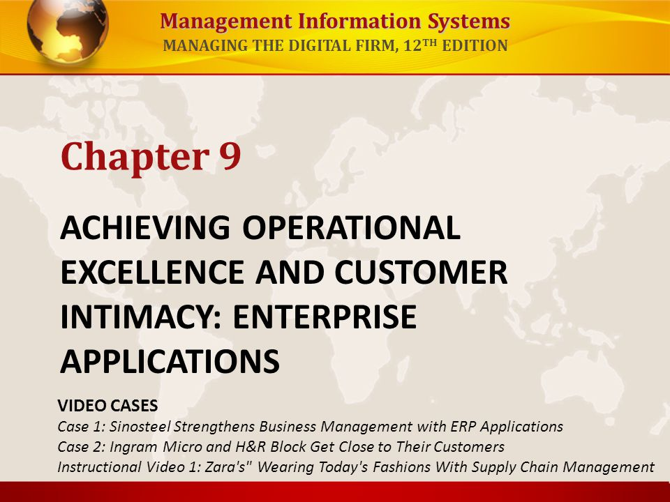 Chapter 9 ACHIEVING OPERATIONAL EXCELLENCE AND CUSTOMER INTIMACY: ENTERPRISE APPLICATIONS. VIDEO CASES.