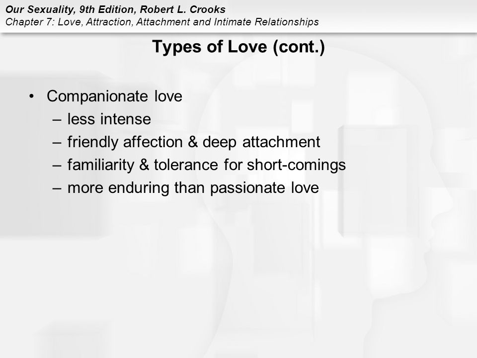 Types of Love (cont.) Companionate love less intense