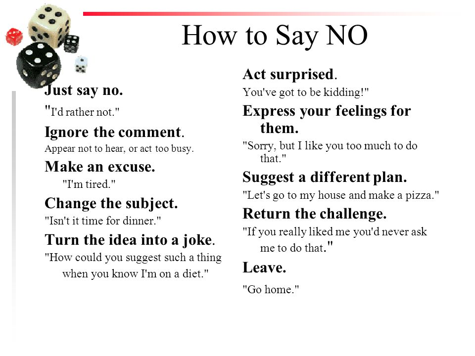 How to Say NO Act surprised. Just say no.