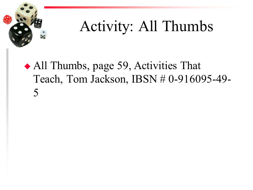 Activity: All Thumbs All Thumbs, page 59, Activities That Teach, Tom Jackson, IBSN # 0-916095-49-5