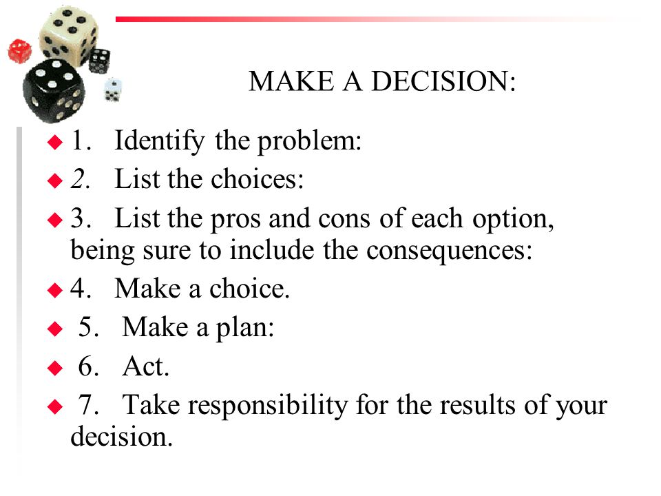 MAKE A DECISION: 1. Identify the problem: 2. List the choices: