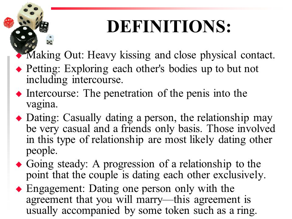 DEFINITIONS: Making Out: Heavy kissing and close physical contact.