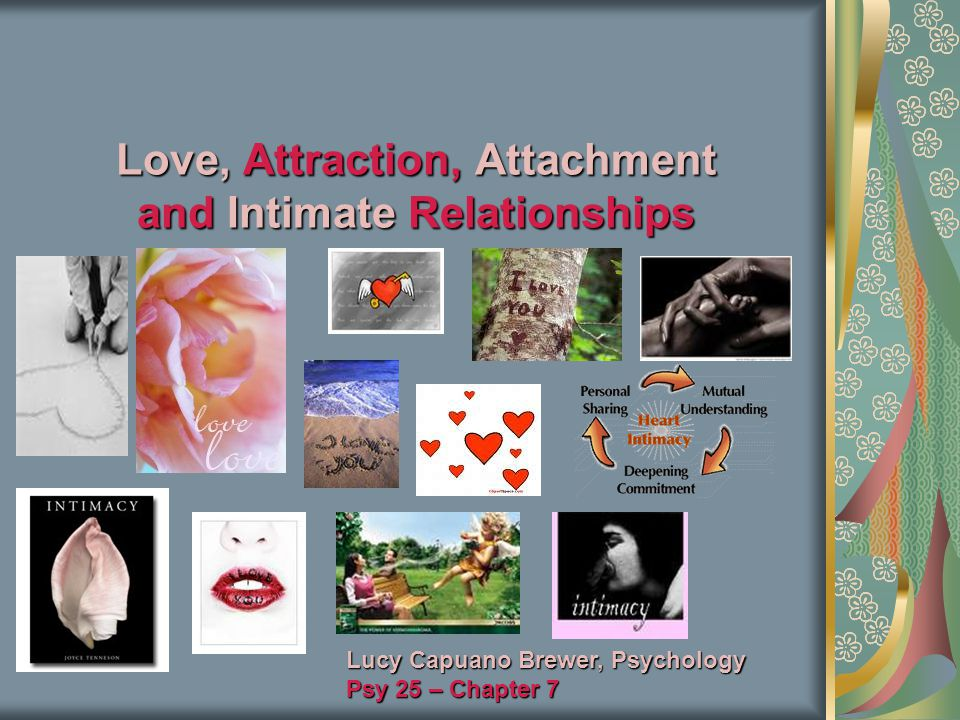 Love, Attraction, Attachment and Intimate Relationships