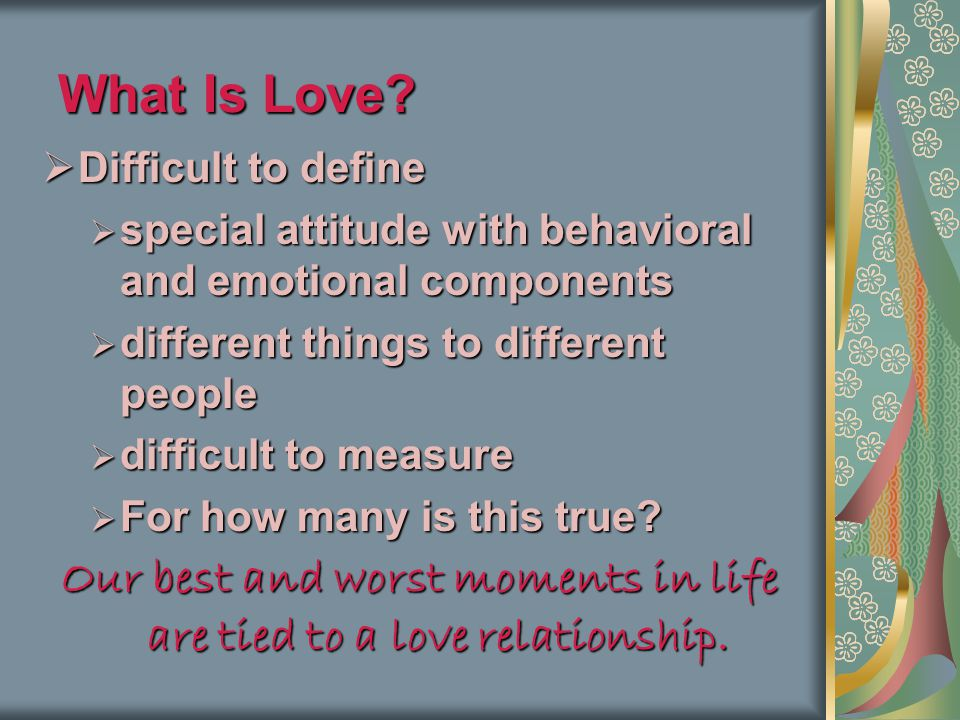 Our best and worst moments in life are tied to a love relationship.