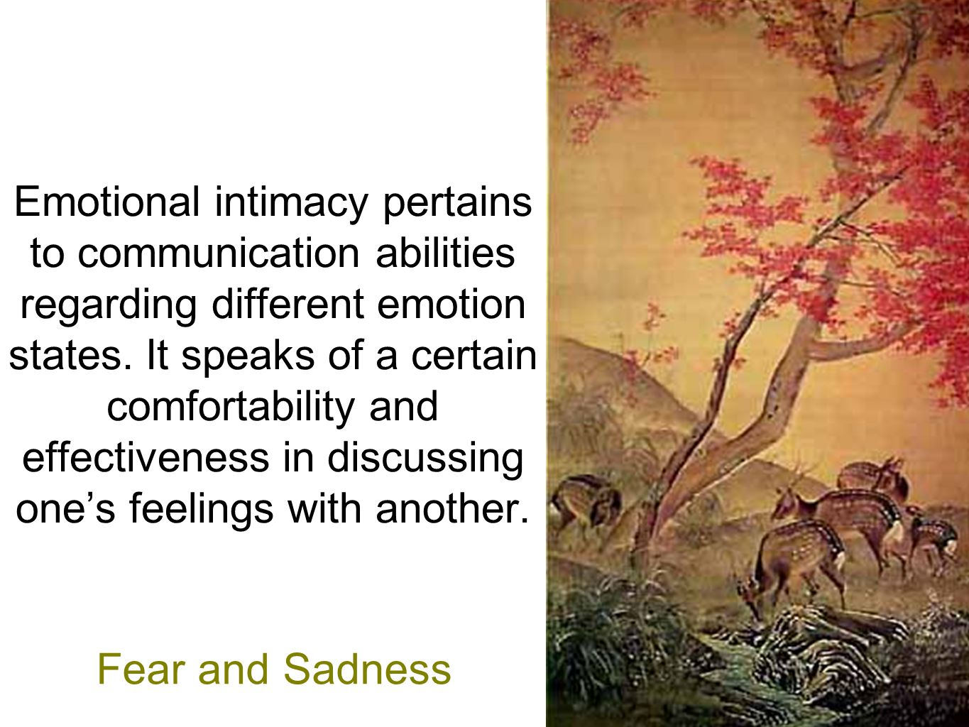 Emotional intimacy pertains to communication abilities regarding different emotion states. It speaks of a certain comfortability and effectiveness in discussing one's feelings with another.