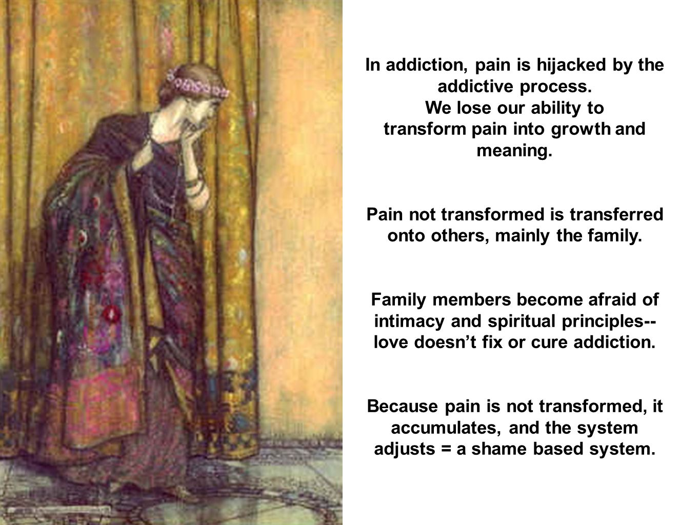 In addiction, pain is hijacked by the addictive process.