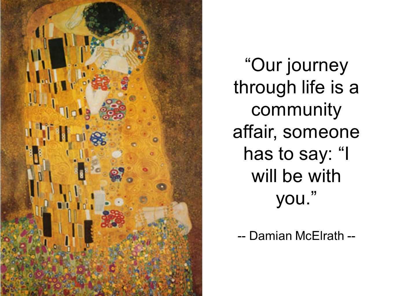 Our journey through life is a community affair, someone has to say: I will be with you.
