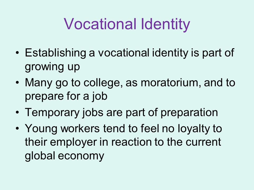Vocational Identity Establishing a vocational identity is part of growing up. Many go to college, as moratorium, and to prepare for a job.