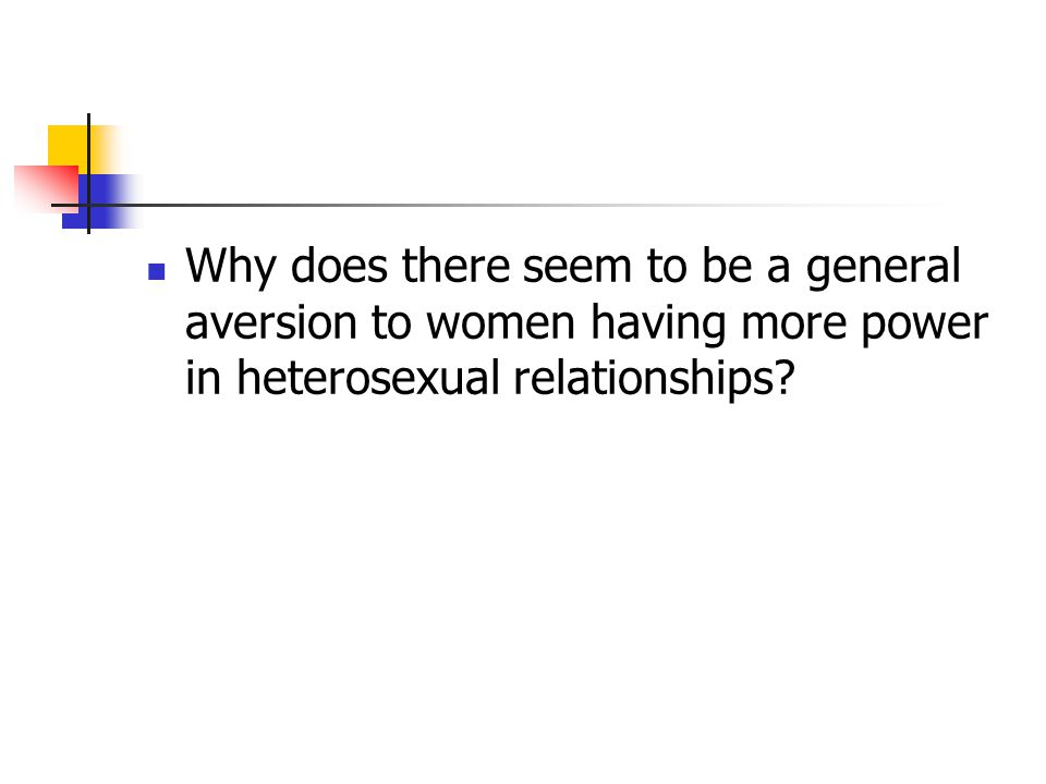 Why does there seem to be a general aversion to women having more power in heterosexual relationships