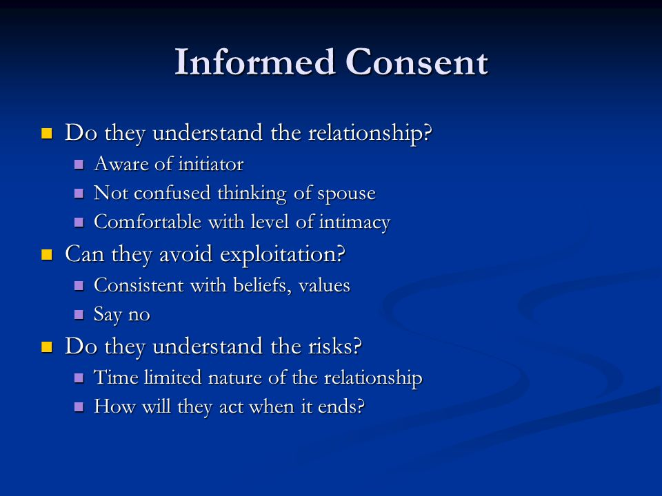 Informed Consent Do they understand the relationship