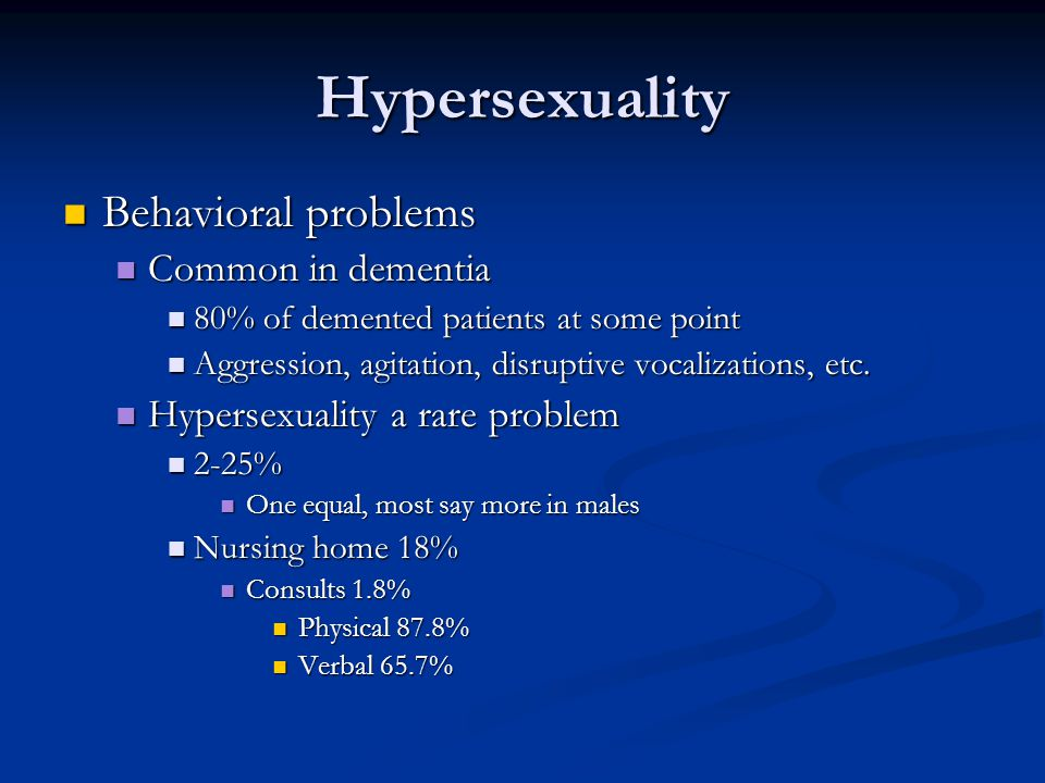 Hypersexuality Behavioral problems Common in dementia