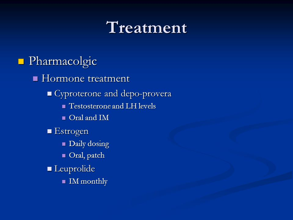 Treatment Pharmacolgic Hormone treatment Cyproterone and depo-provera