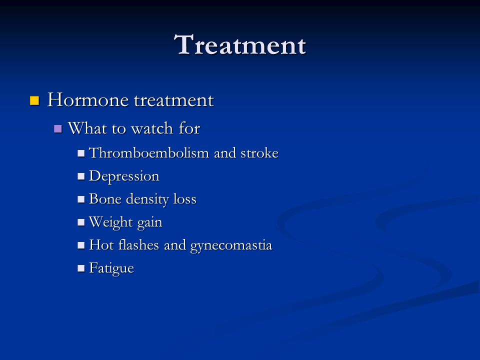 Treatment Hormone treatment What to watch for