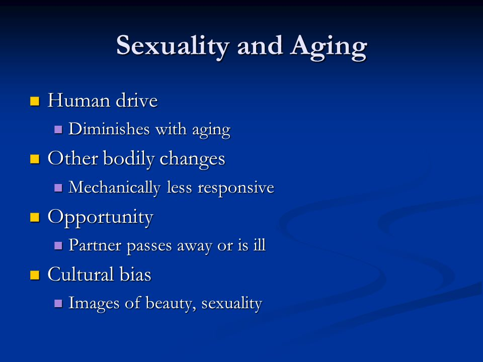 Sexuality and Aging Human drive Other bodily changes Opportunity