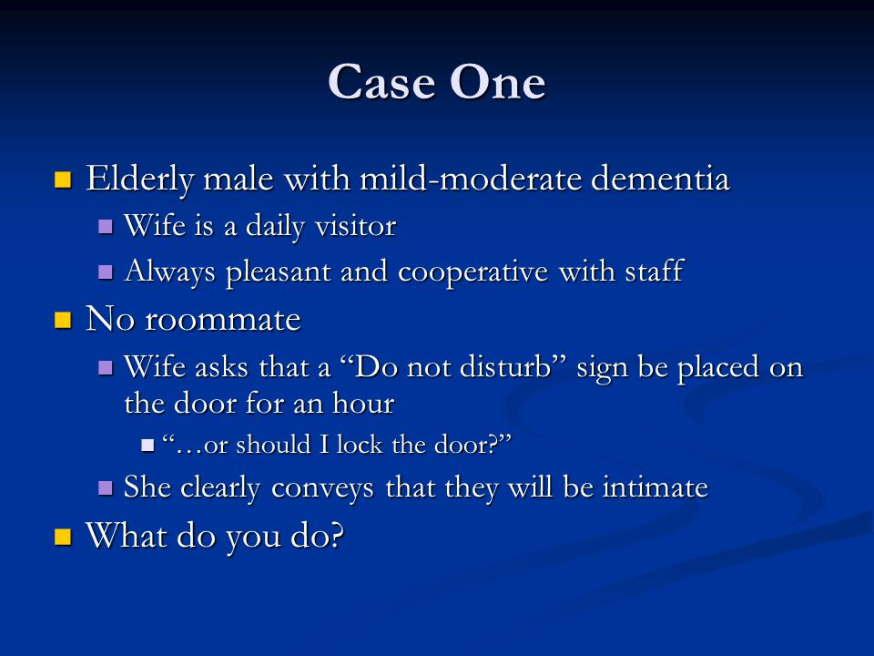 Case One Elderly male with mild-moderate dementia No roommate