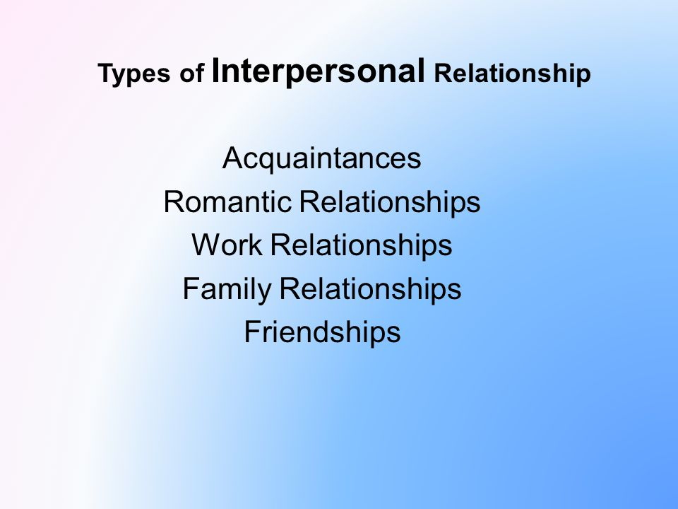 list the types of interpersonal relationship