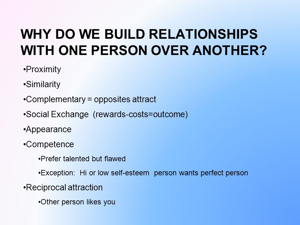 Why do we build relationships with one person over another
