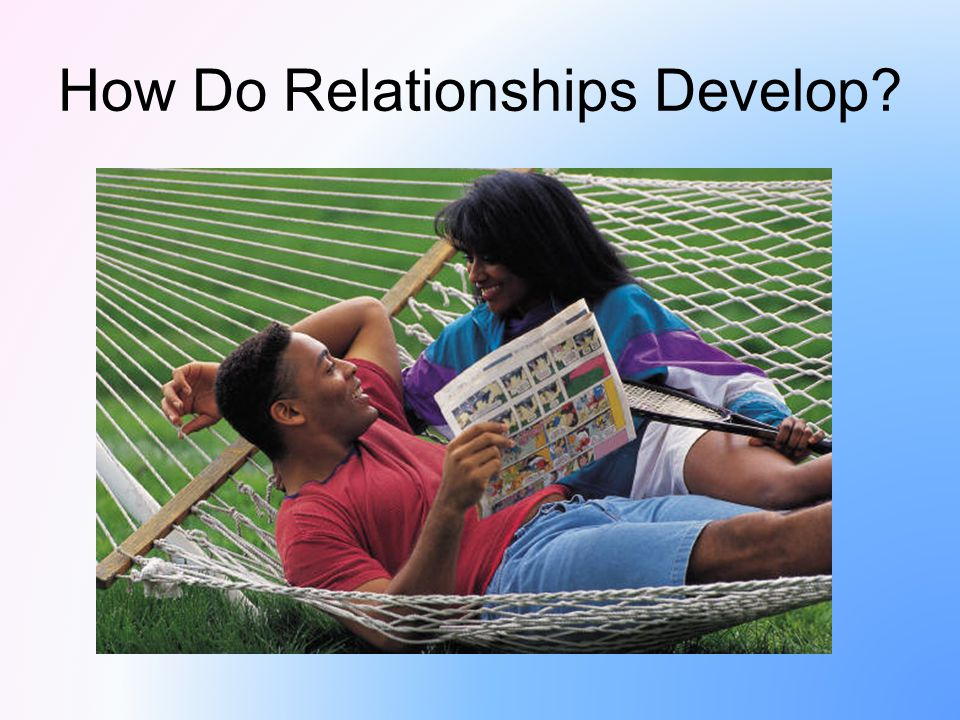 How Do Relationships Develop