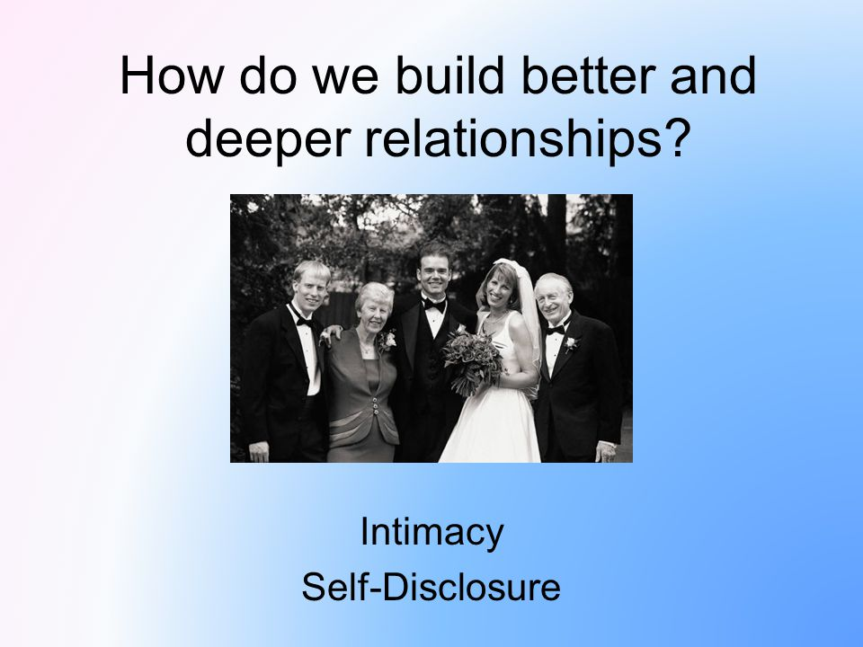 How do we build better and deeper relationships