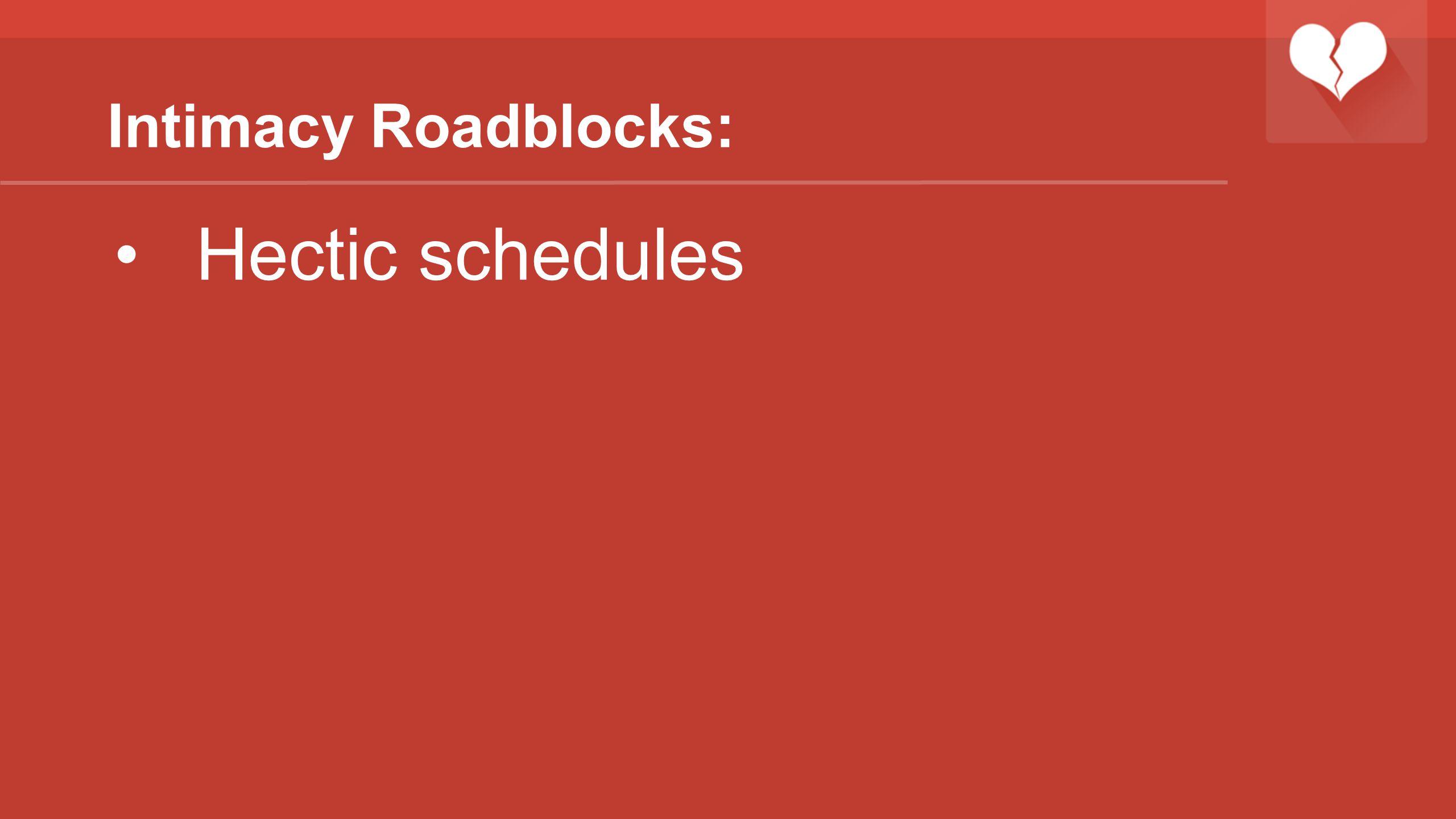 Intimacy Roadblocks: Hectic schedules