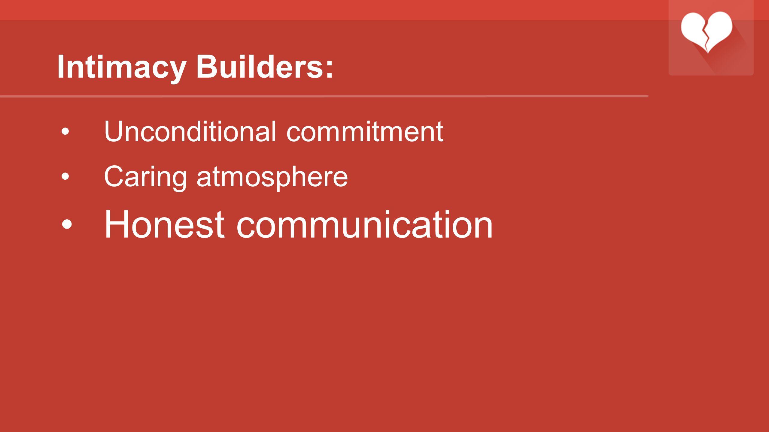 Honest communication Intimacy Builders: Unconditional commitment