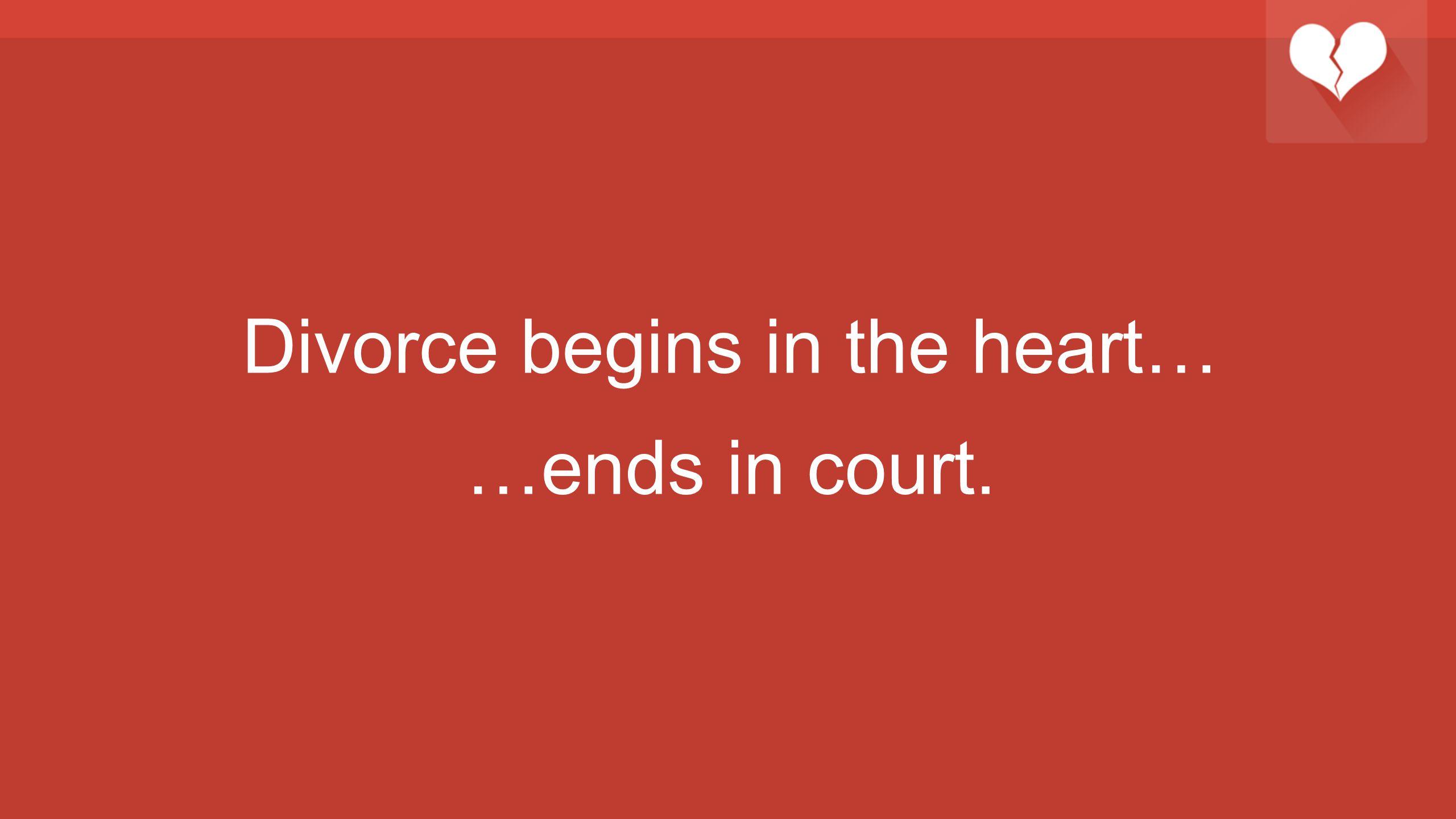 Divorce begins in the heart…
