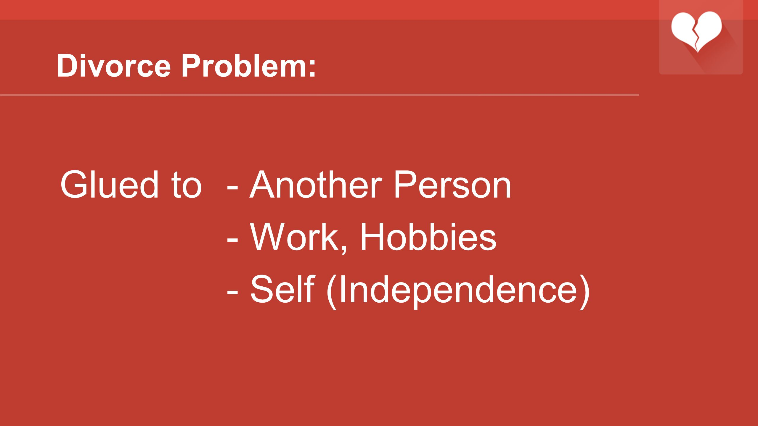 Glued to - Another Person - Work, Hobbies - Self (Independence)