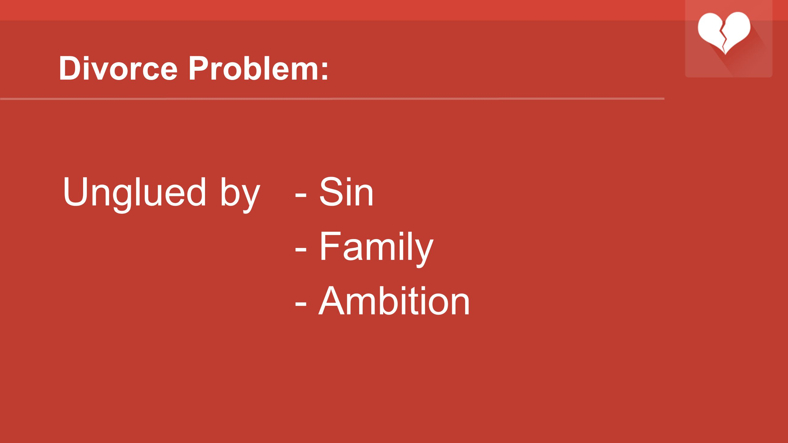 Divorce Problem: Unglued by - Sin - Family - Ambition