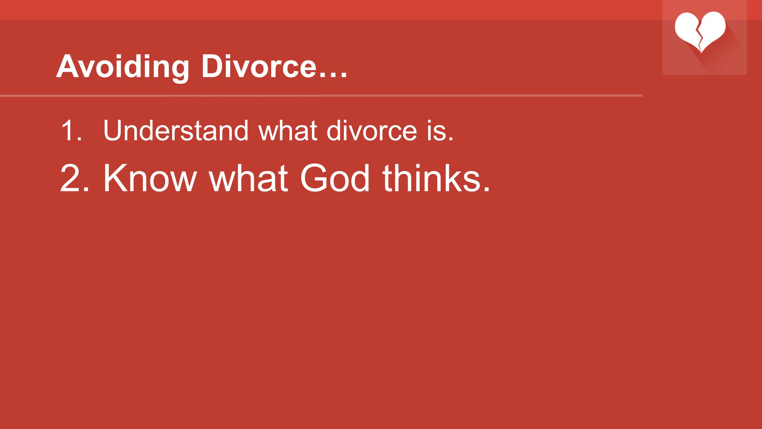 Avoiding Divorce… Understand what divorce is. Know what God thinks.