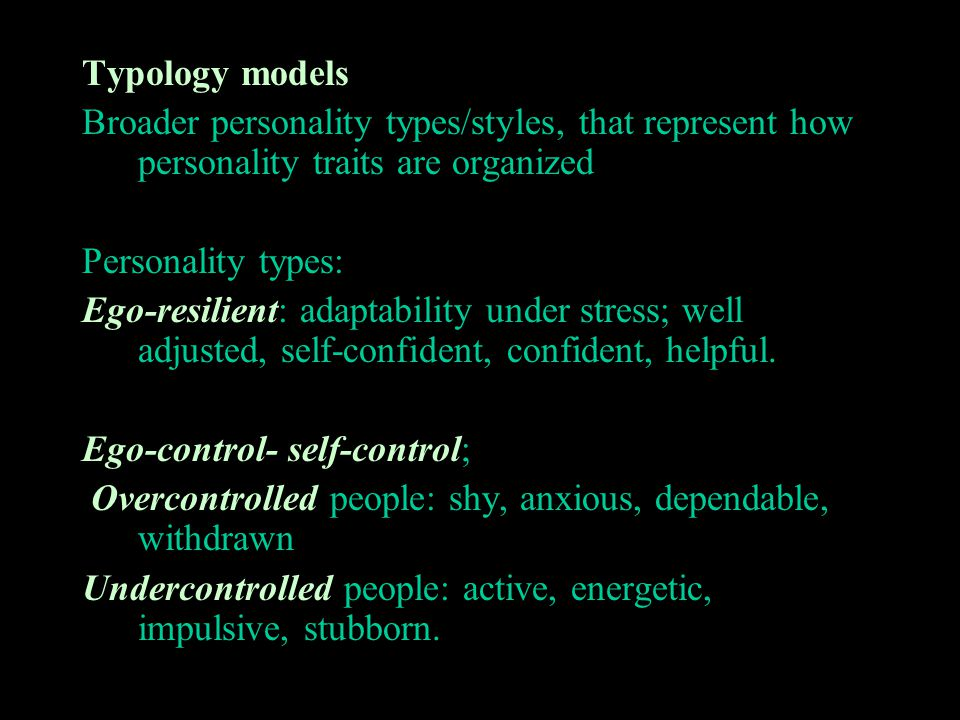 Typology models Broader personality types/styles, that represent how personality traits are organized.