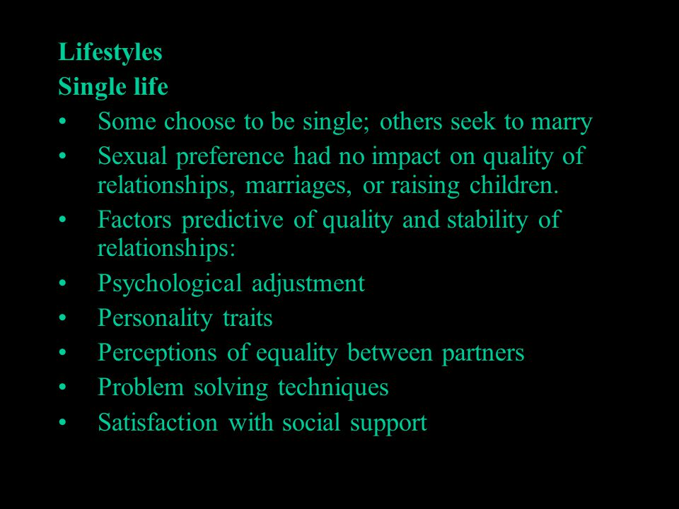Lifestyles Single life. Some choose to be single; others seek to marry.