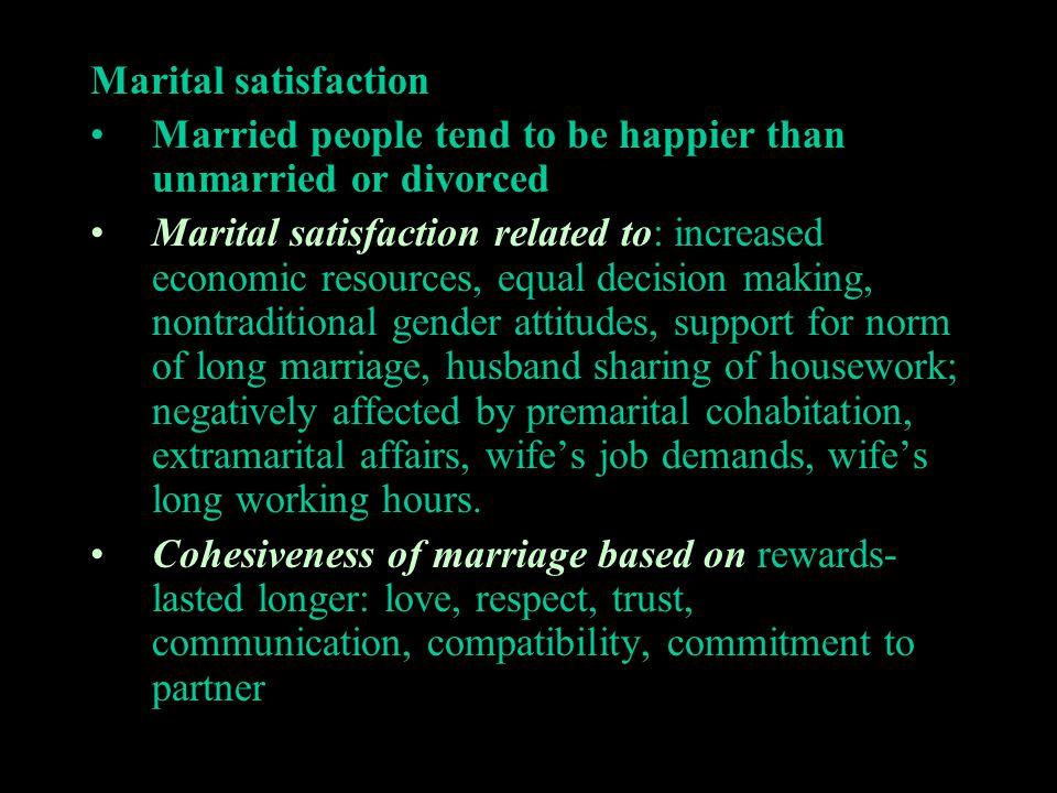 Marital satisfaction Married people tend to be happier than unmarried or divorced.