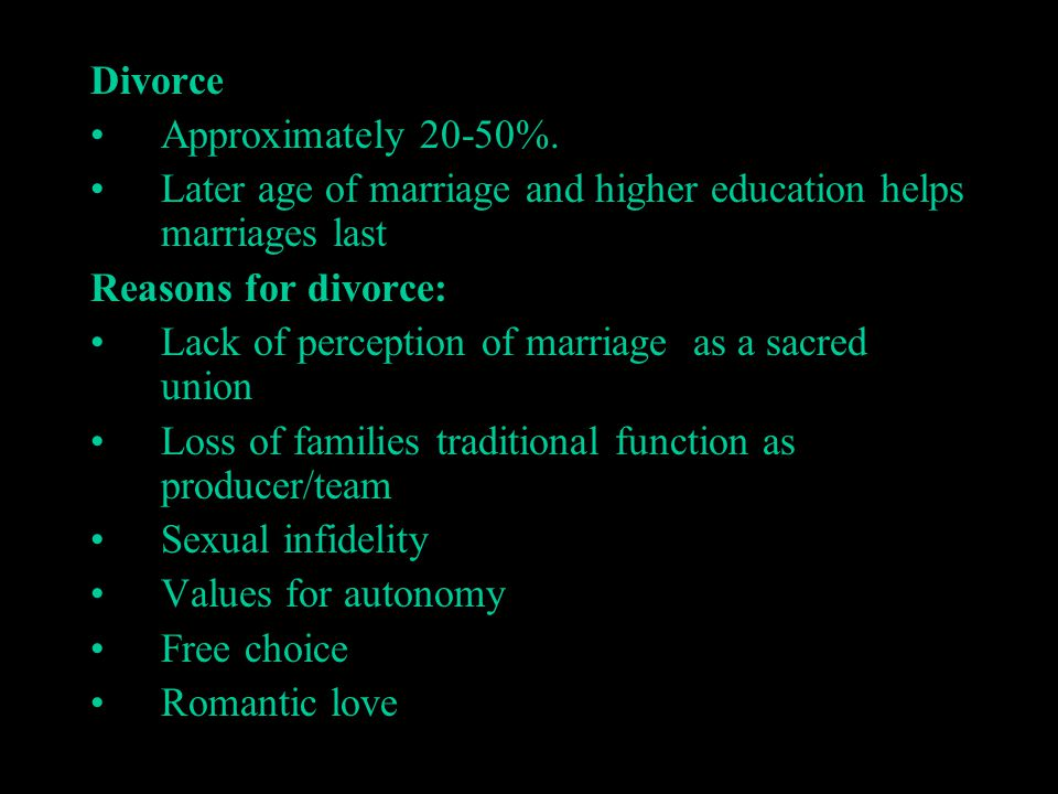 Divorce Approximately 20-50%. Later age of marriage and higher education helps marriages last. Reasons for divorce: