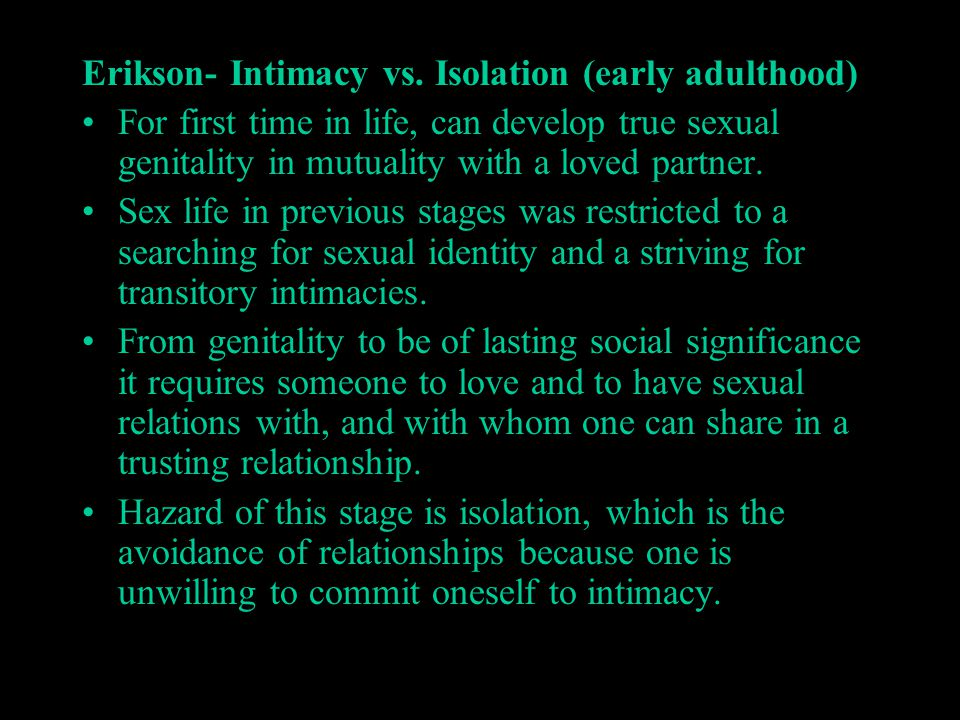 Erikson- Intimacy vs. Isolation (early adulthood)