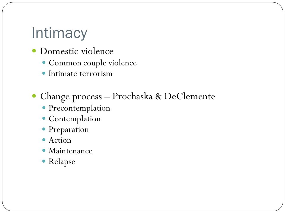 Intimacy Domestic violence Change process – Prochaska & DeClemente