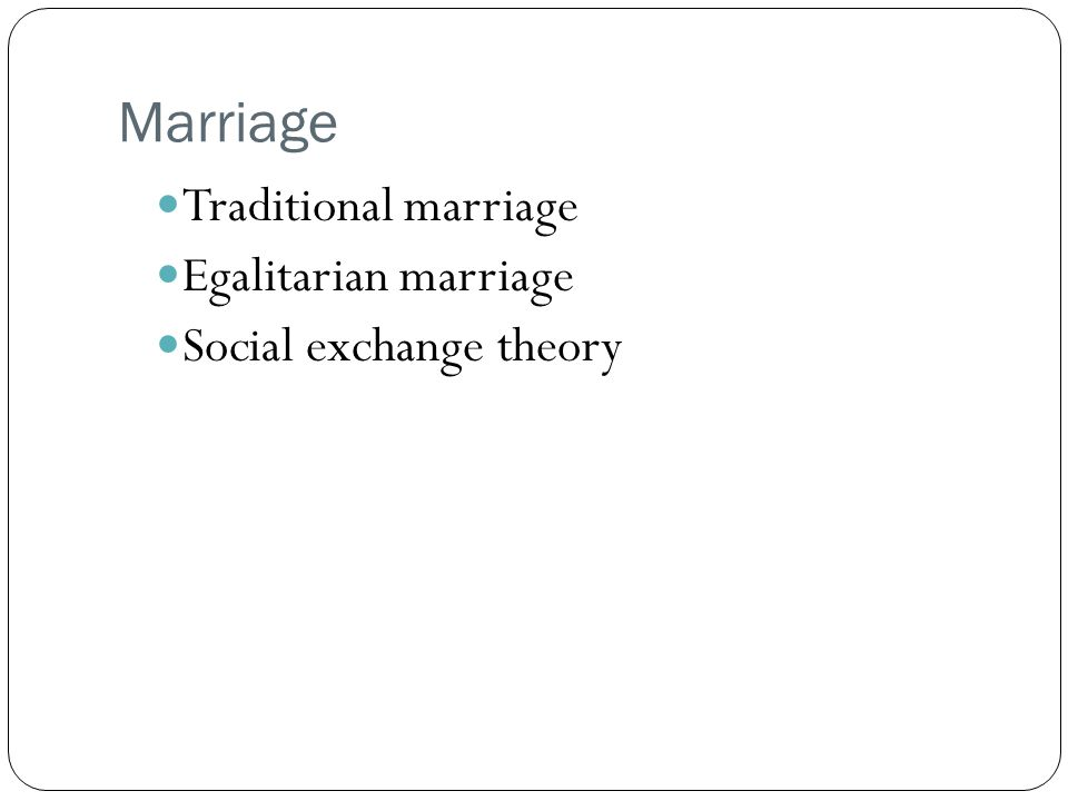 Marriage Traditional marriage Egalitarian marriage