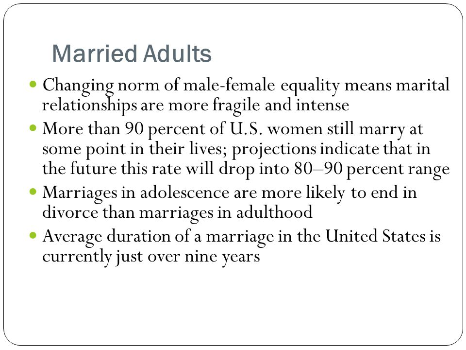 Married Adults Changing norm of male-female equality means marital relationships are more fragile and intense.
