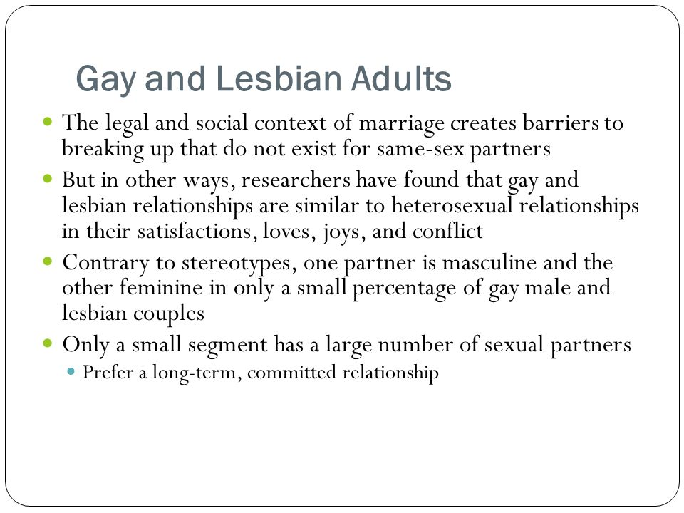 Gay and Lesbian Adults The legal and social context of marriage creates barriers to breaking up that do not exist for same-sex partners.