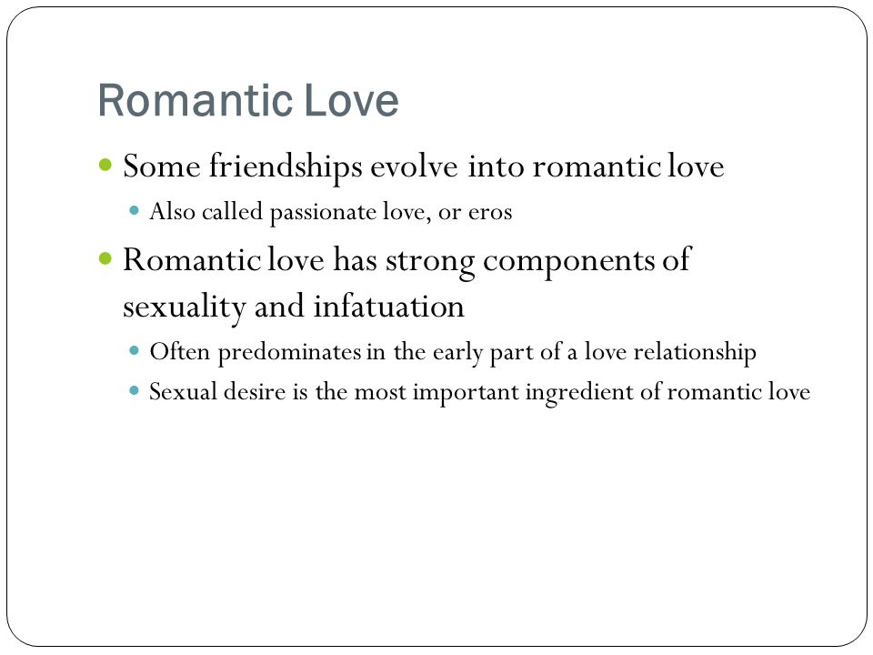 Romantic Love Some friendships evolve into romantic love