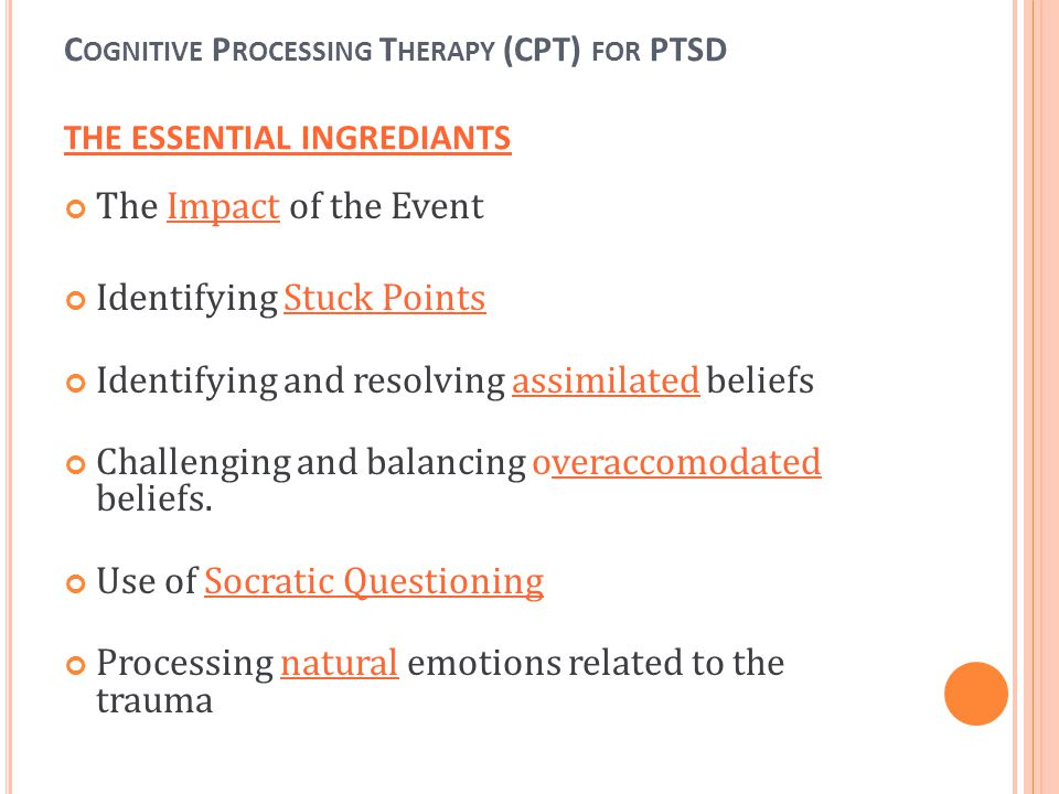 Cognitive Processing Therapy (CPT) for PTSD THE ESSENTIAL INGREDIANTS
