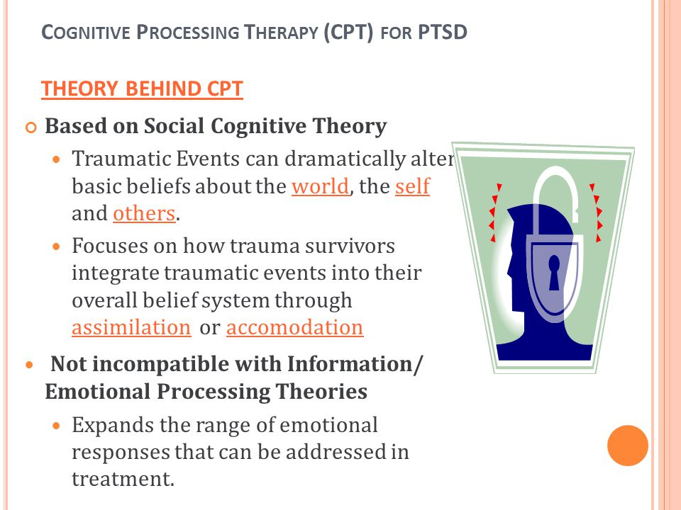 Cognitive Processing Therapy (CPT) for PTSD THEORY BEHIND CPT