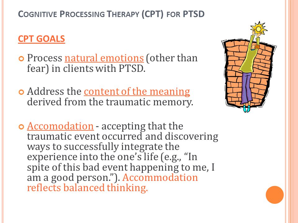 Cognitive Processing Therapy (CPT) for PTSD CPT GOALS