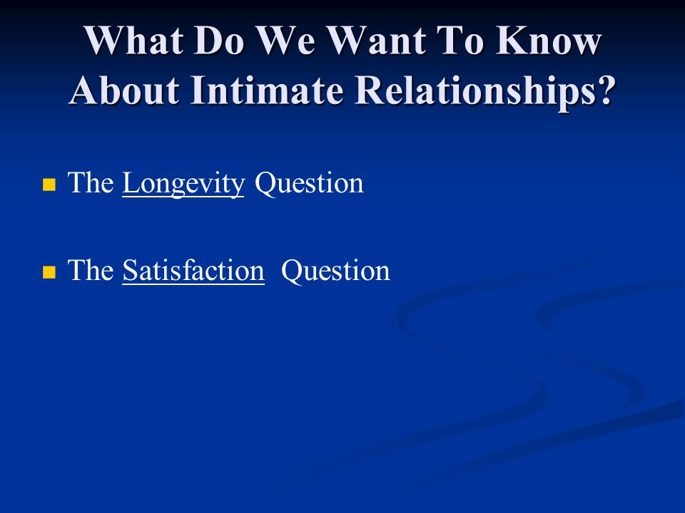 What Do We Want To Know About Intimate Relationships