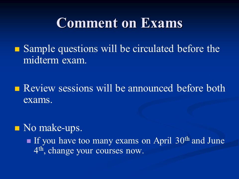 Comment on Exams Sample questions will be circulated before the midterm exam. Review sessions will be announced before both exams.