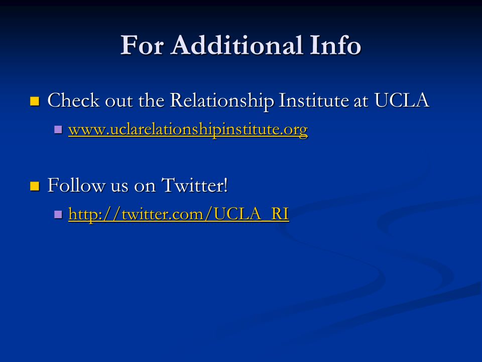 For Additional Info Check out the Relationship Institute at UCLA