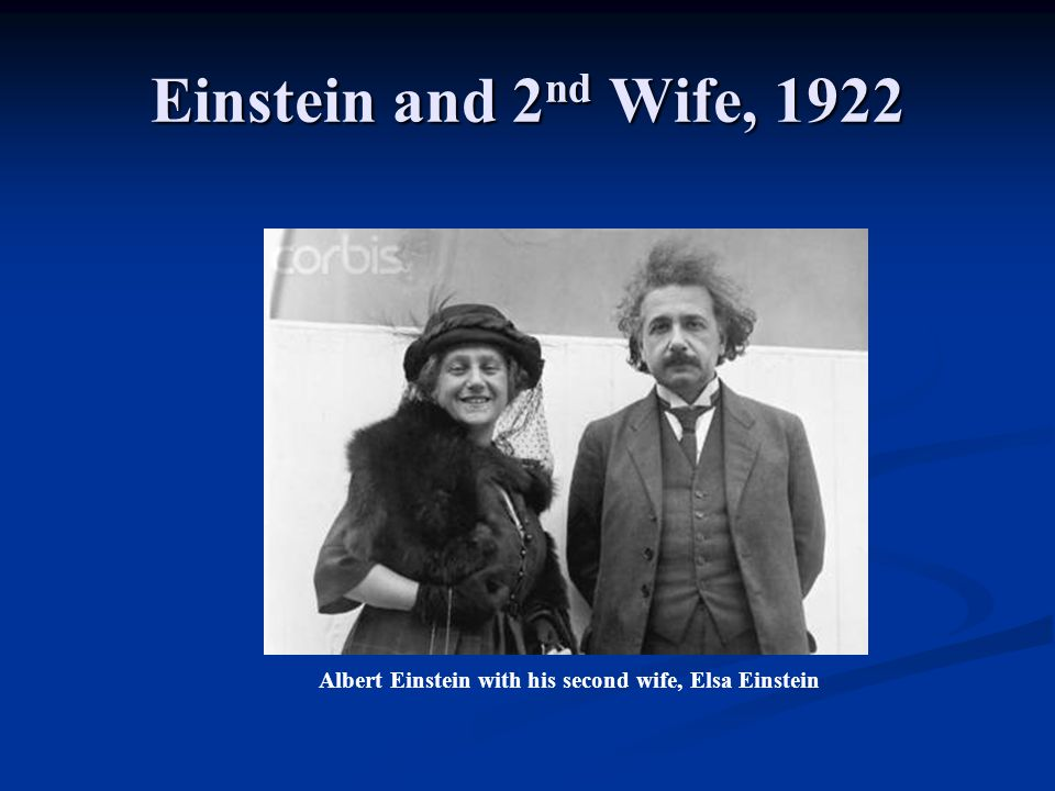 Einstein and 2nd Wife, 1922 Albert Einstein with his second wife, Elsa Einstein