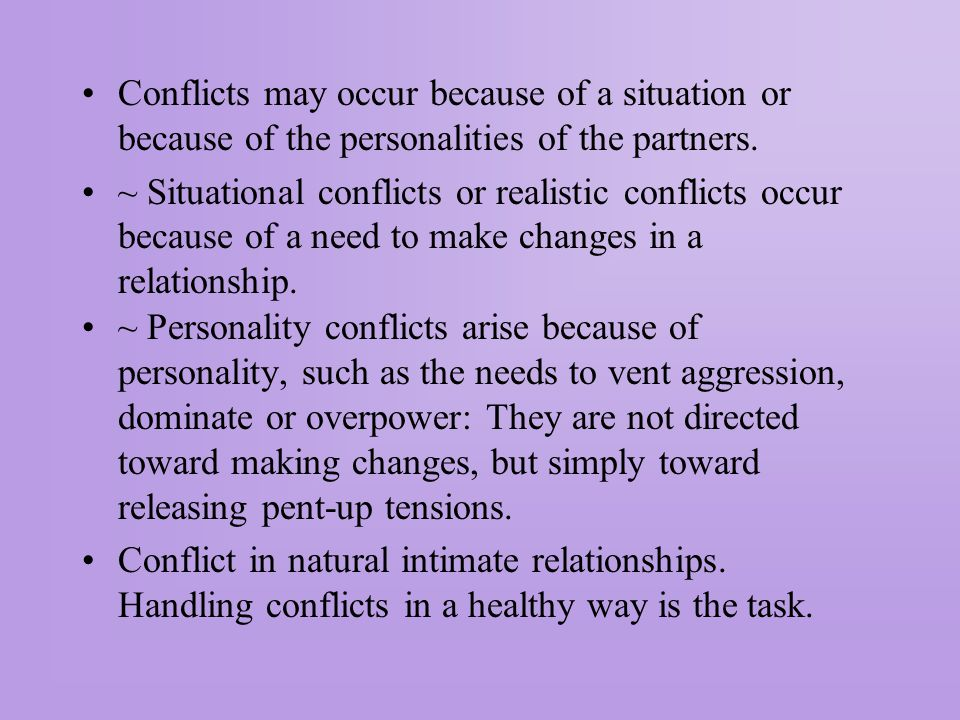 Conflicts may occur because of a situation or because of the personalities of the partners.