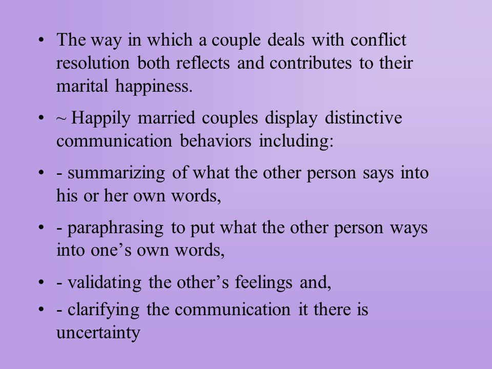 The way in which a couple deals with conflict resolution both reflects and contributes to their marital happiness.