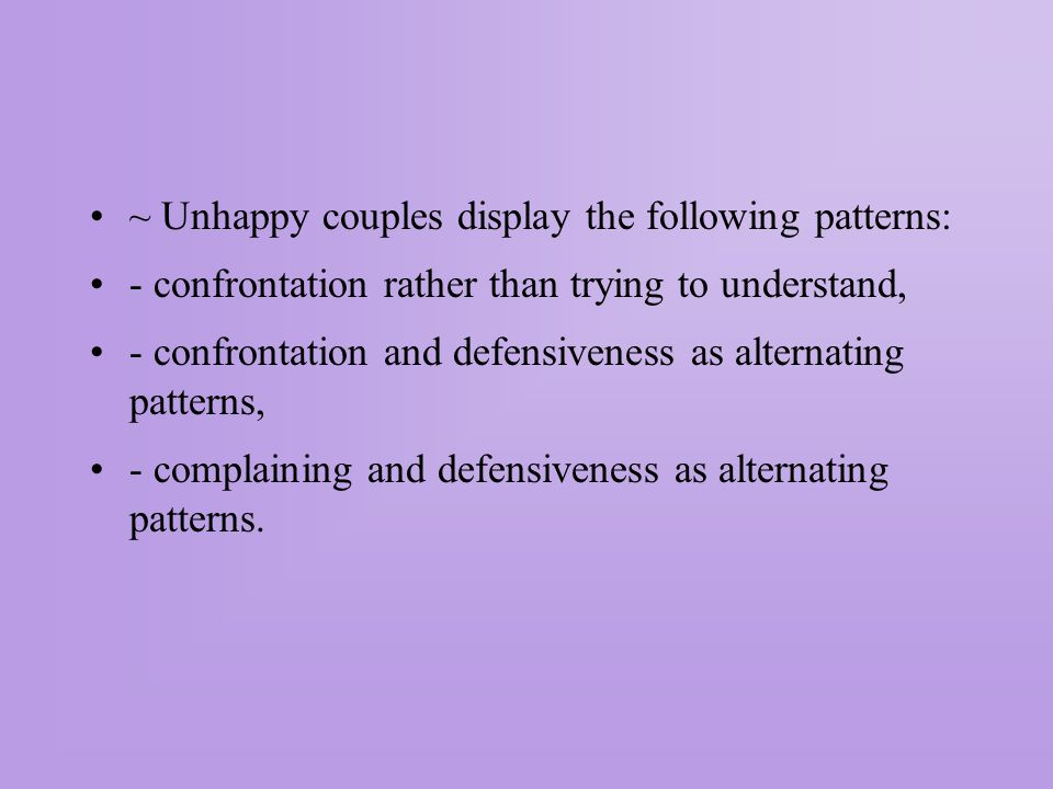 ~ Unhappy couples display the following patterns: